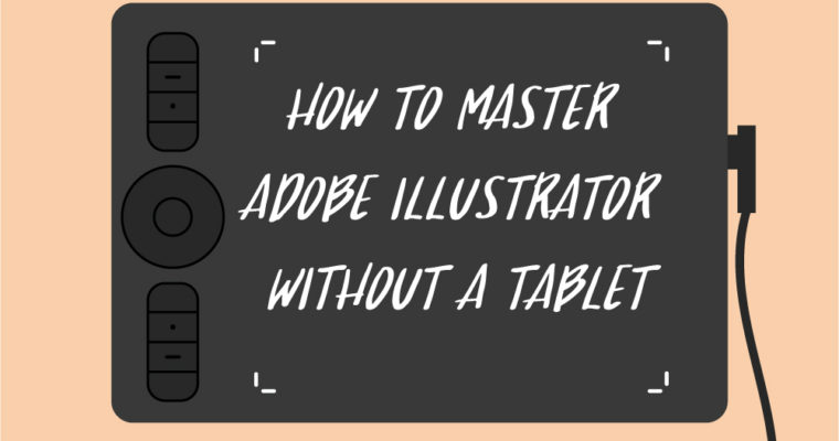 How to Master Adobe Illustrator Without a Tablet