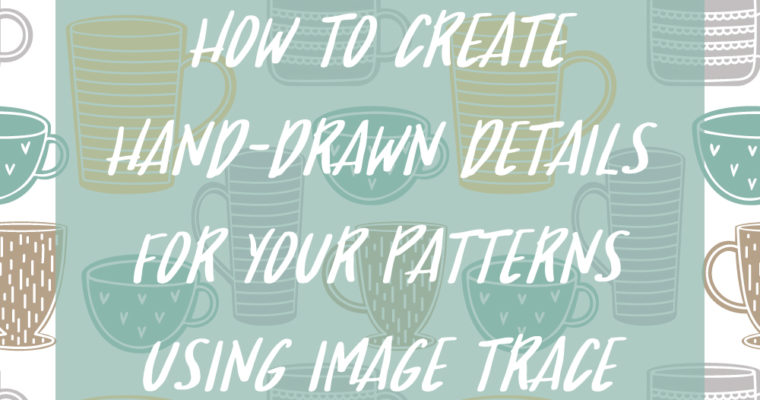 How To Create Hand-Drawn Details For Your Patterns Using Image Trace