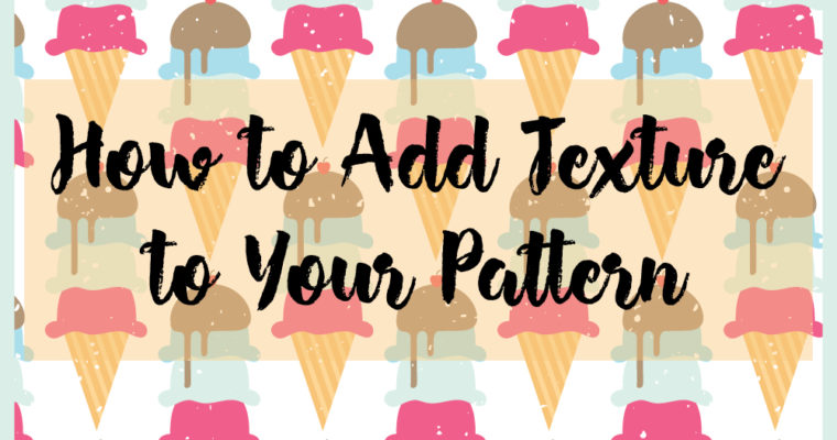 How to Add Texture to Your Pattern