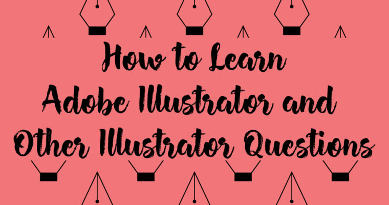 How to Learn Adobe Illustrator and Other Illustrator Questions