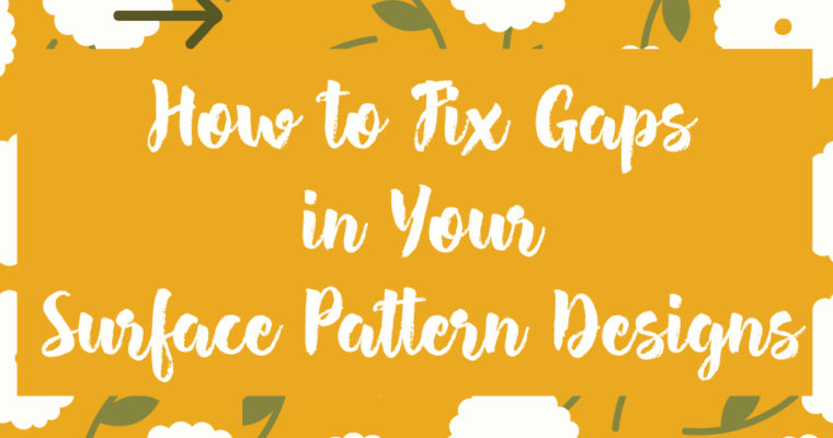 How to Fix Gaps in Your Surface Pattern Designs