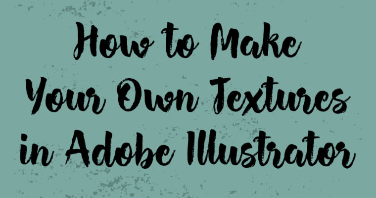 How to Make Your Own Textures in Adobe Illustrator