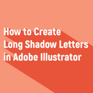 How to Create Long Shadow Letters in Adobe Illustrator